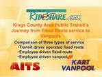 Kings County Area Public Transit s Journey from Fixed Route service to Vanpools        Comparison of three types of serv
