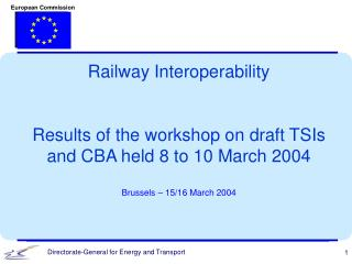 Railway Interoperability Results of the workshop on draft TSIs and CBA held 8 to 10 March 2004