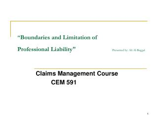 """ Boundaries and Limitation of Professional Liability"" Presented by: Ali Al-Baggal"