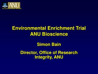 Environmental Enrichment Trial ANU Bioscience