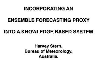 INCORPORATING AN ENSEMBLE FORECASTING PROXY INTO A KNOWLEDGE BASED SYSTEM