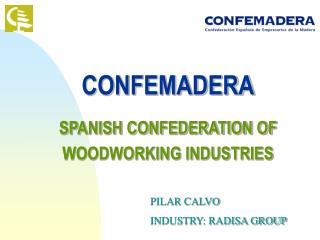 CONFEMADERA SPANISH CONFEDERATION OF WOODWORKING INDUSTRIES