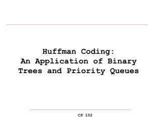 Huffman Coding:  An Application of Binary Trees and Priority Queues