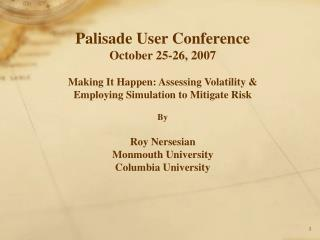 Palisade User Conference October 25-26, 2007 Making It Happen: Assessing Volatility &