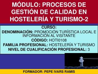 MÓDULO: PROCESOS DE GESTIÓN DE CALIDAD EN HOSTELERÍA Y TURISMO-2