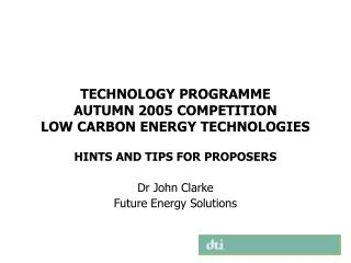 TECHNOLOGY PROGRAMME  AUTUMN 2005 COMPETITION  LOW CARBON ENERGY TECHNOLOGIES
