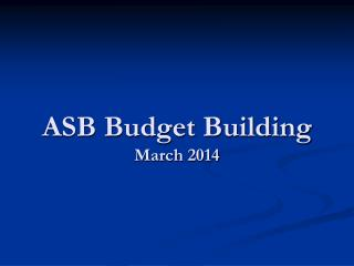 ASB Budget Building March 2014