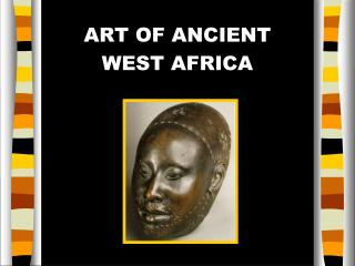 ART OF ANCIENT  WEST AFRICA