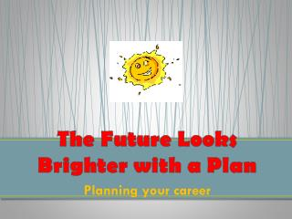 The Future Looks Brighter with a Plan