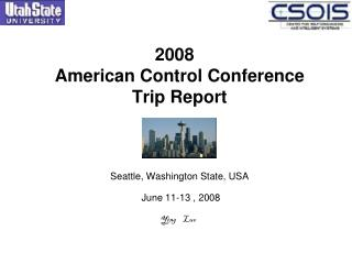 2008 American Control Conference Trip Report Seattle, Washington State, USA  June 11-13 , 2008