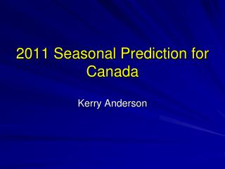 2011 Seasonal Prediction for Canada