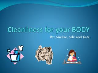 Cleanliness for your BODY