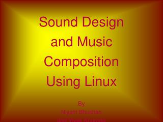 Sound Design and Music Composition Using Linux By  Niyam Bhushan  and Vivek Khurana
