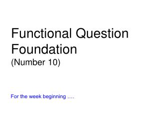 Functional Question Foundation (Number 10)