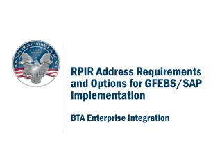RPIR Address Requirements  and Options for GFEBS/SAP Implementation BTA Enterprise Integration