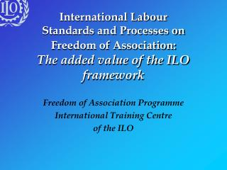 Freedom of Association Programme International Training Centre of the ILO