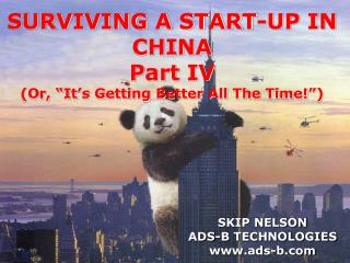 "SURVIVING A START-UP IN CHINA Part IV (Or,  "" It ' s Getting Better All The Time! "" )"
