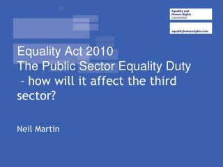 Equality Act 2010 The Public Sector Equality Duty  -  how will it affect the third sector?