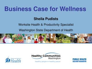Sheila Pudists Worksite Health & Productivity Specialist  Washington State Department of Health
