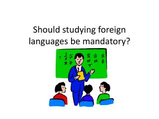 Should studying foreign languages be mandatory?