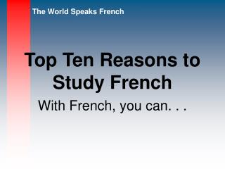 Top Ten Reasons to  Study French