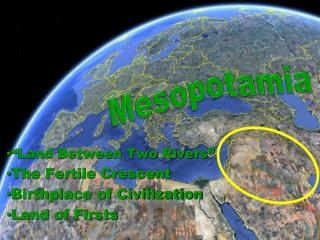 """Land Between Two Rivers"" The Fertile Crescent Birthplace of Civilization Land of Firsts"