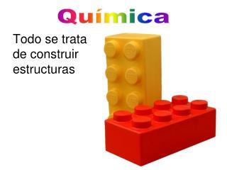 Todo se trata de construir estructuras