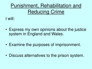 Punishment, Rehabilitation and Reducing Crime