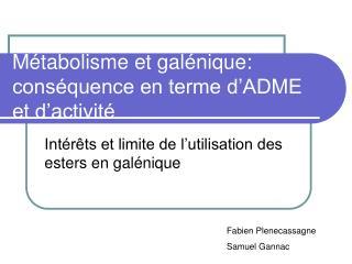 Métabolisme et galénique: conséquence en terme d'ADME et d'activité