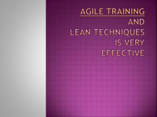 agile and lean techniques is very effective