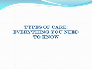 Types of care: Everything you need To know