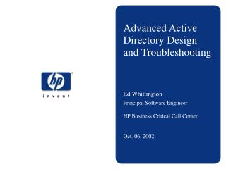 Advanced Active Directory Design and Troubleshooting Ed Whittington Principal Software Engineer