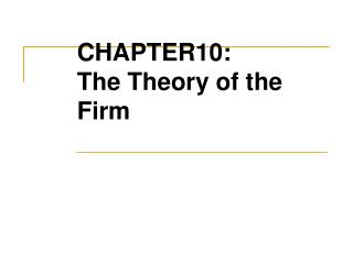 CHAPTER10: The Theory of the Firm