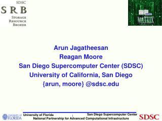 Arun Jagatheesan Reagan Moore San Diego Supercomputer Center (SDSC)