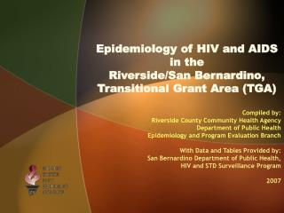 Epidemiology of HIV and AIDS in the Riverside/San Bernardino,  Transitional Grant Area (TGA)