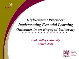 High-Impact Practices: Implementing Essential Learning Outcomes in an Engaged University Utah Valley University March 20