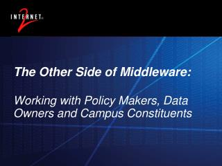 The Other Side of Middleware: Working with Policy Makers, Data Owners and Campus Constituents