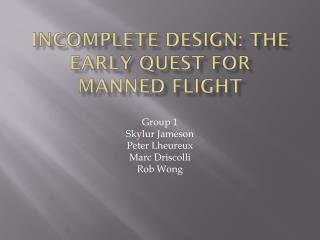 Incomplete Design: The Early Quest for Manned Flight