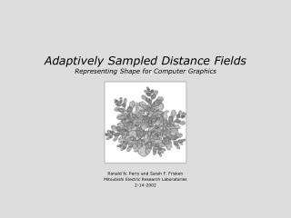 Adaptively Sampled Distance Fields Representing Shape for Computer Graphics