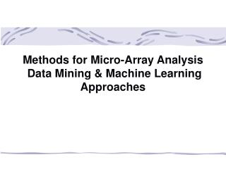 Methods for Micro-Array Analysis  Data Mining & Machine Learning Approaches
