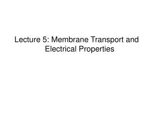 Lecture 5: Membrane Transport and Electrical Properties