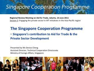 Presented by Ms Denise Cheng Assistant Director, Technical Cooperation Directorate