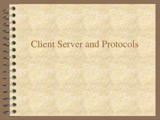 Client Server and Protocols