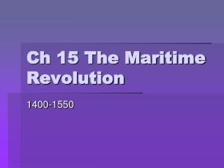 Ch 15 The Maritime Revolution