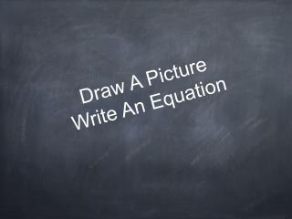 Draw A Picture  Write An Equation