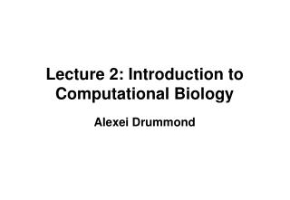 Lecture 2: Introduction to Computational Biology