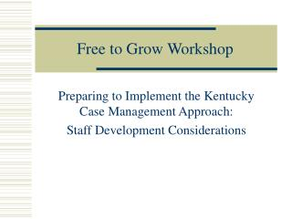 Free to Grow Workshop