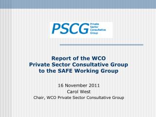 Report of the WCO  Private Sector Consultative Group  to the SAFE Working Group