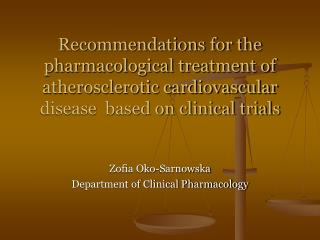 Zofia Oko-Sarnowska Department of Clinical Pharmacology