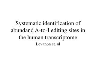 Systematic identification of abundand A-to-I editing sites in the human transcriptome